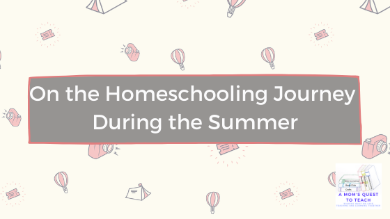 A Mom's Quest to Teach: On the Homeschooling Journey During the Summer - Finding the Right Materials with vacation background