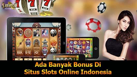 Ada Banyak Bonus Di Situs Slots Online Indonesia
