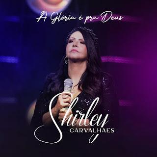 A Glória É Pra Deus - Shirley Carvalhaes