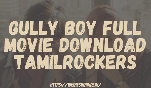 Gully Boy Full Movie Download Tamilrockers