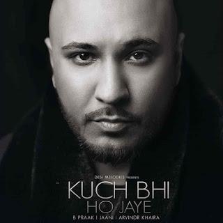 Kuch Bhi Ho Jaye Song Image B Praak