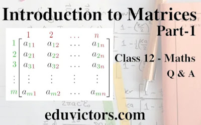 CBSE Class 12 - Maths - Introduction to Matrices Part -1 (Questions and Answers)(#class12Maths)(#matrices)(#eduvictors)