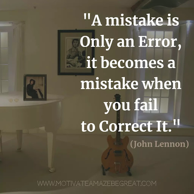 "John Lennon Quotes About Life: ""A mistake is only an error, it becomes a mistake when you fail to correct it."""