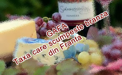 Ce este Taxa Gafa care creste preturile la branza si vin frantuzesc