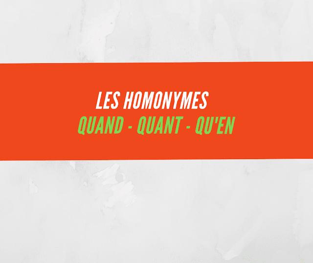 Apprendre le français  : Les homonymes  QUAND - QUANT - QU'EN