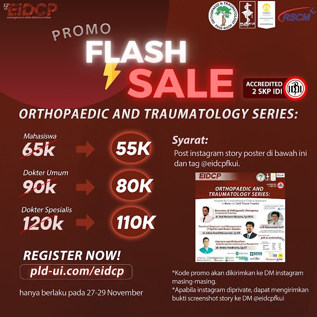 [FLASH SALE: THE 12th EIDCP ORTHOPAEDIC & TRAUMATOLOGY WEBINAR]    PERIODE FLASH SALE: JUMAT s.d. MINGGU (27 Nov s.d. 29 Nov) (!!!)