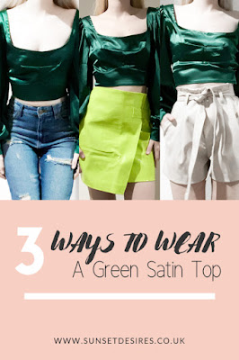 https://www.sunsetdesires.co.uk/2020/01/3-ways-to-wear-green-satin-top.html