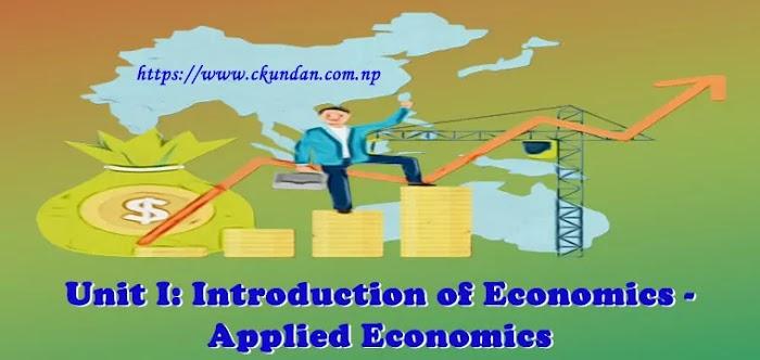 Unit I: Introduction of Economics - Applied Economics