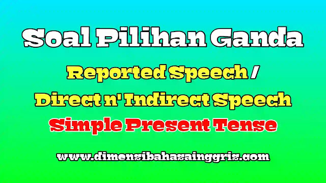 DBI - Soal PG Direct and Indirect Speech Simple Present Tense