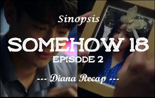 Sinopsis Somehow 18 Episode 2