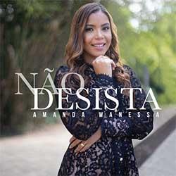 CD Não Desista - Amanda Wanessa