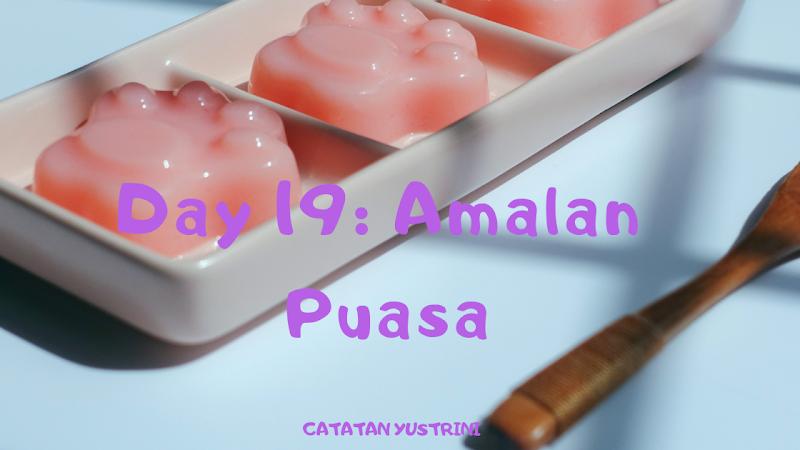 Day 19: Amalan Puasa