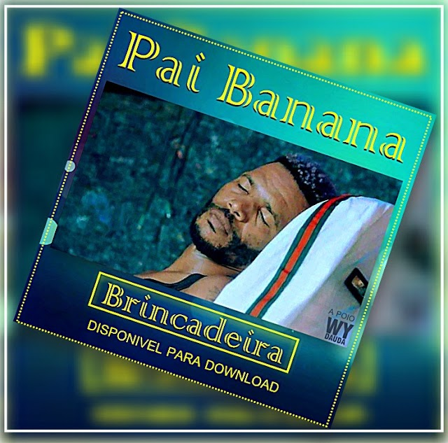 Pai Banana - Brincadeira (Kuduro) Download mp3 2021