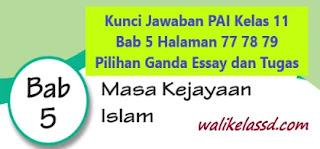 Kunci Jawaban PAI Kelas 11 Bab 5 Halaman 77 78 79 Pilihan Ganda Essay dan Tugas