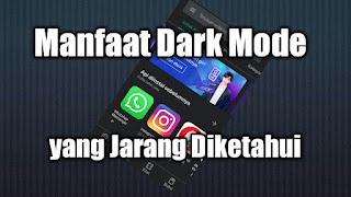 Inilah Manfaat Dark Mode yang Jarang Diketahui Oleh Orang Lain