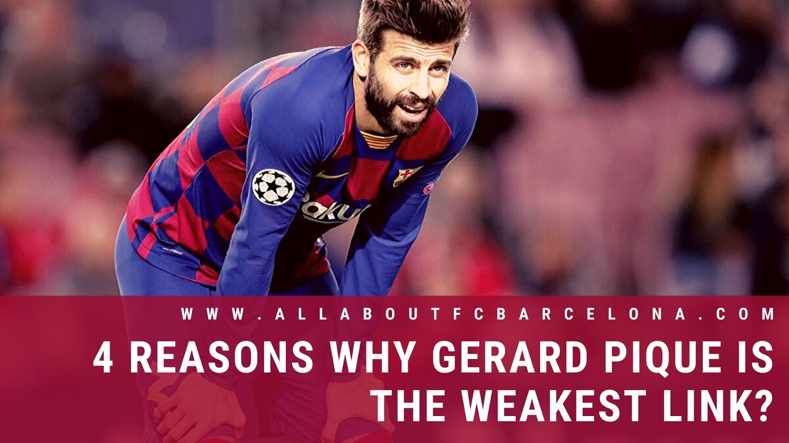 4 Reasons Why Gerard Pique is the Weakest Link?