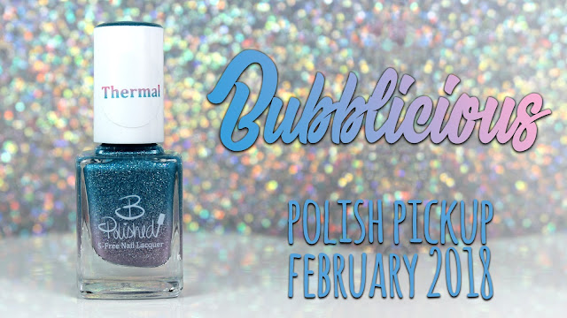 B Polished Bubblicious | Polish Pickup February 2018 | Sugar Rush