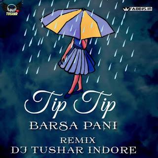 TIP TIP BARSA PANI REMIX DJ TUSHAR INDORE