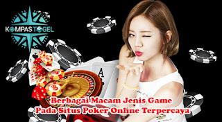 Berbagai Macam Jenis Game Pada Situs Poker Online Terpercaya