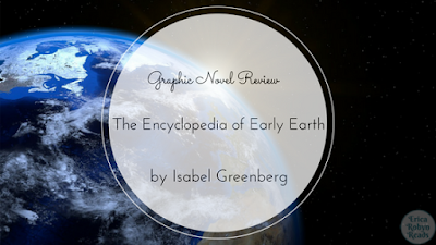 The Encyclopedia of Early Earth by Isabel Greenberg graphic novel review