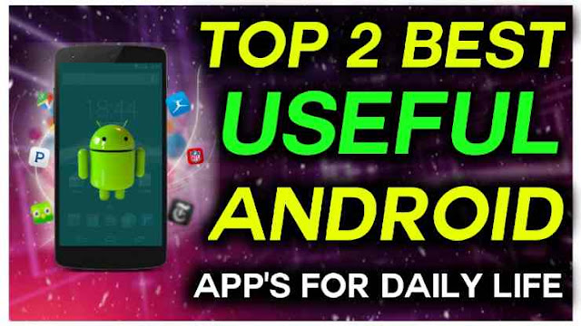 top 2 best useful apps for android users