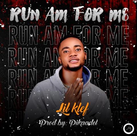 DOWNLOAD MP3: Lilklef - Run Am For Me || Aruwaab9ja