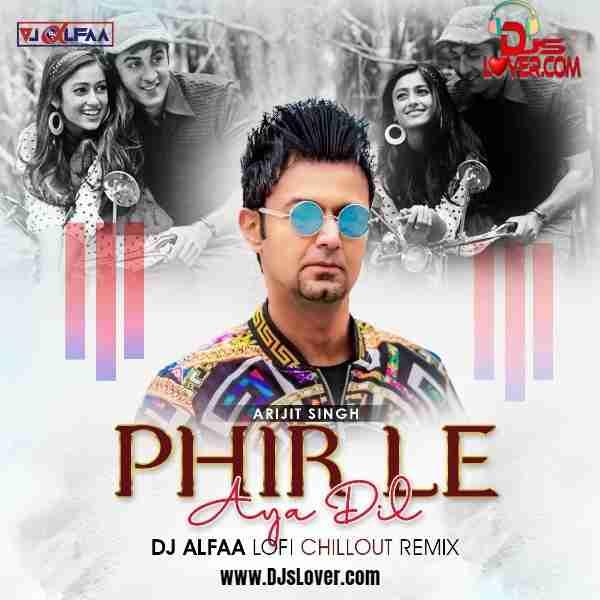 Phir Le Aya Dil Lofi Chillout Mix DJ Alfaa mp3 download