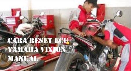 Cara Reset Ecu Motor Yamaha Vixion Old Manual
