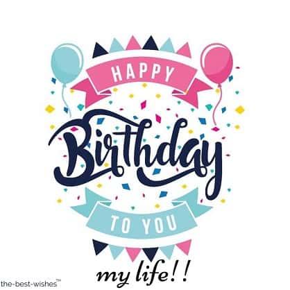 happy birthday to you my life