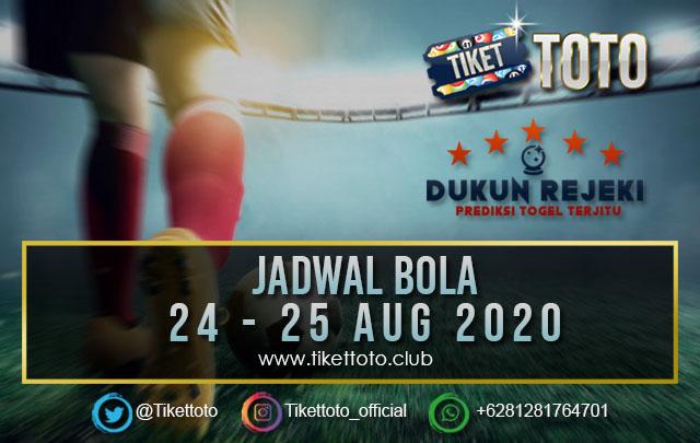 JADWAL PERTANDINGAN BOLA 24 – 25 AGUSTUS 2020