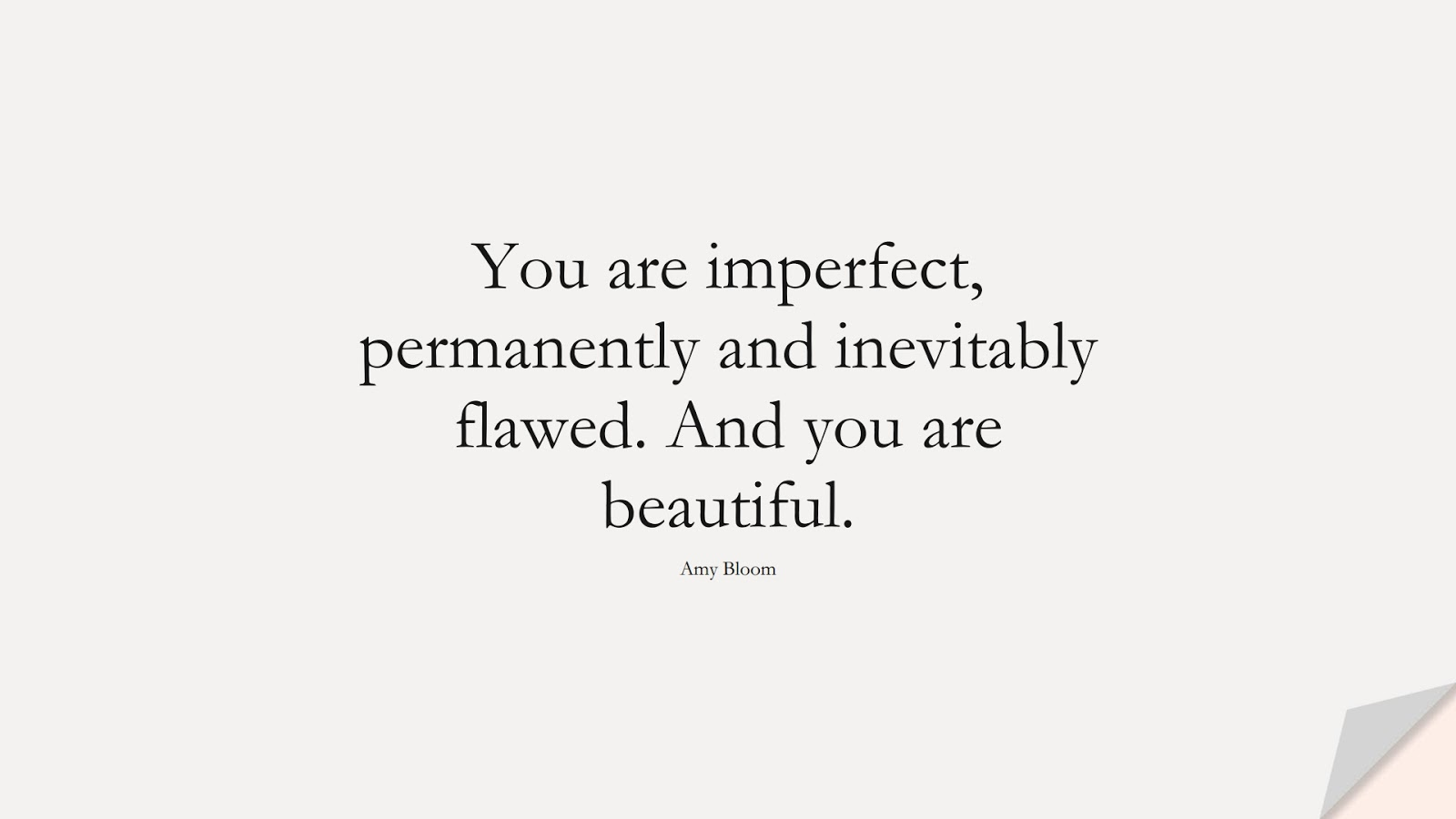 You are imperfect, permanently and inevitably flawed. And you are beautiful. (Amy Bloom);  #ShortQuotes