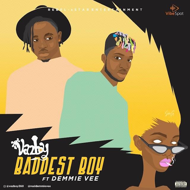 VIDEO & AUDIO: Vazboy - Baddest Boy ft. Demmie Vee
