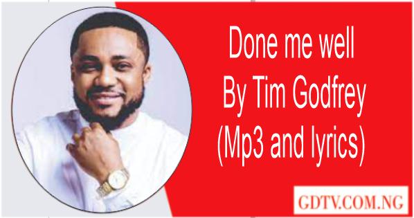 Done me well lyrics by Preye Odede ft Tim Godfrey (Mp3)