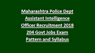 Maharashtra Police Dept Assistant Intelligence Officer Recruitment 2018 204 Govt Jobs Online Exam Pattern and Syllabus