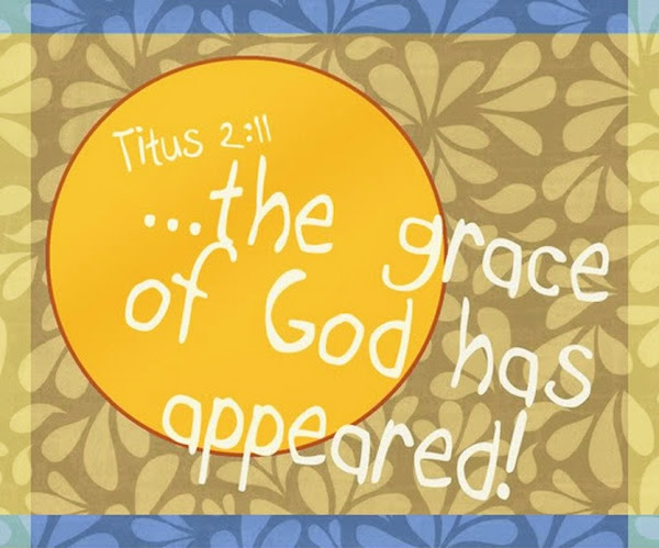 Grace Has Appeared - Titus 2 11