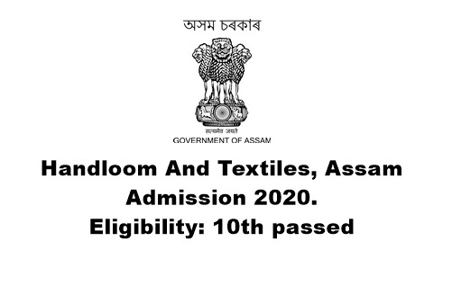 Handloom And Textiles, Assam Admission 2020. Eligibility: 10th passed. Last Date of Admission: 15.07.2020