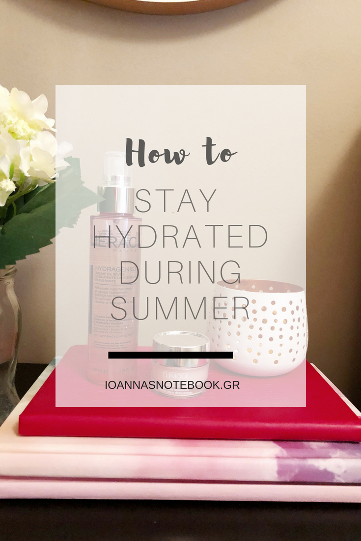 How to keep your skin hydrated during summer: Sharing 5 things that help me stay hydrated | Ioanna's Notebook