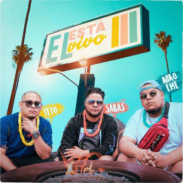 Sabas – El Esta Vivo (Feat.Niko Eme, Yeyo) (Single) 2021 (Exclusivo WC)