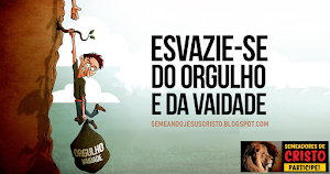 O ORGULHO E A SOBERBA TE AFASTAM DE DEUS