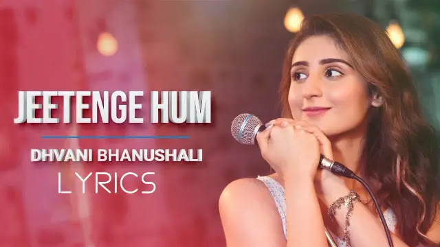 Jeetenge Hum  Lyrics – Dhvani Bhanushali hindi song