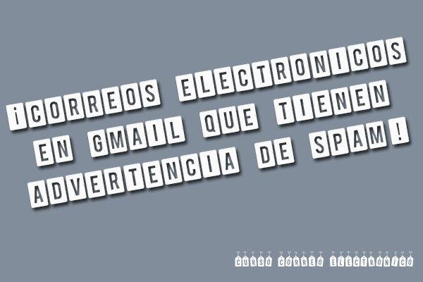 Gmail: ¡Advertencia con Correos Electrónicos Spam!