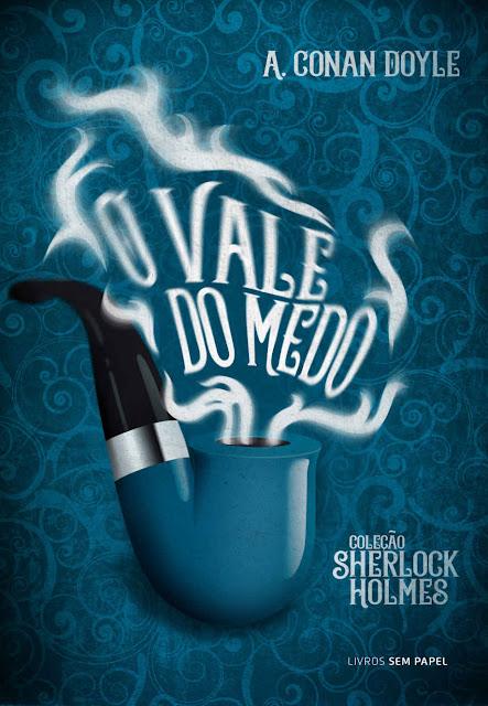 O Vale do Medo Uma aventura de Sherlock Holmes - Arthur Conan Doyle