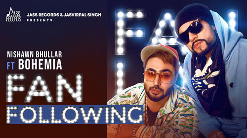 Fan Following Lyrics Nishawn Bhullar Bohemia Mahfil
