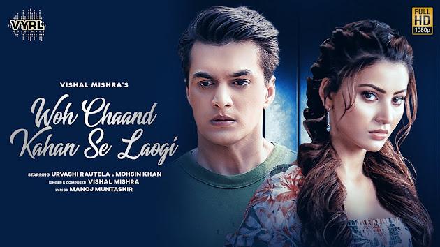 Woh Chaand Kahan Se Laogi Song Lyrics | Vishal Mishra | Urvashi Rautela, Mohsin Khan |Muntashir M Lyrics Planet