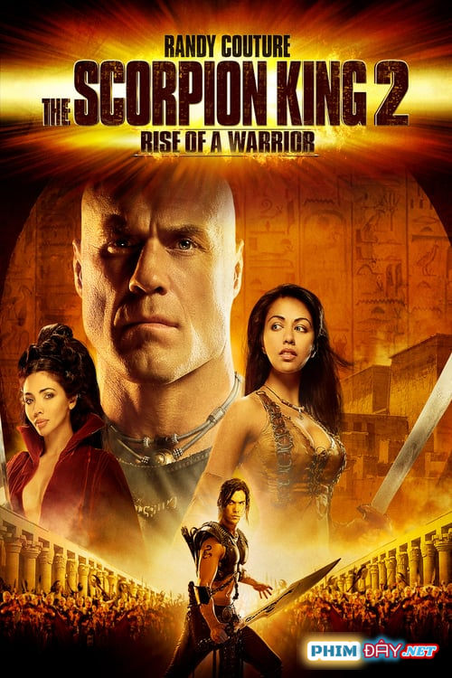 Vua Bọ Cạp 2 - The Scorpion King II: Rise Of A Warrior (2008)