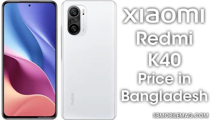 Xiaomi Redmi K40, Xiaomi Redmi K40 Price, Xiaomi Redmi K40 Price in Bangladesh