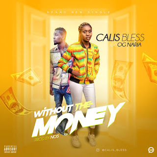Calis Bless - Without The Money Ft. OG Naria