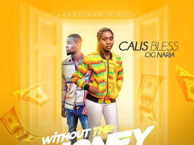 VIDEO: Calis Bless - Without The Money Ft. OG Naria || @Calis_Bless