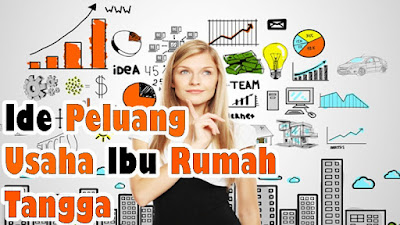 Ide Peluang Usaha Ibu Rumah Tangga - Diakui   Media ...