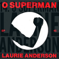 The 20 Greatest Songs Of All Time: 14. O Superman (Laurie Anderson, 1981)